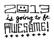 2013 Is Going To Be Awesome!