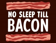 No Sleep Till Bacon