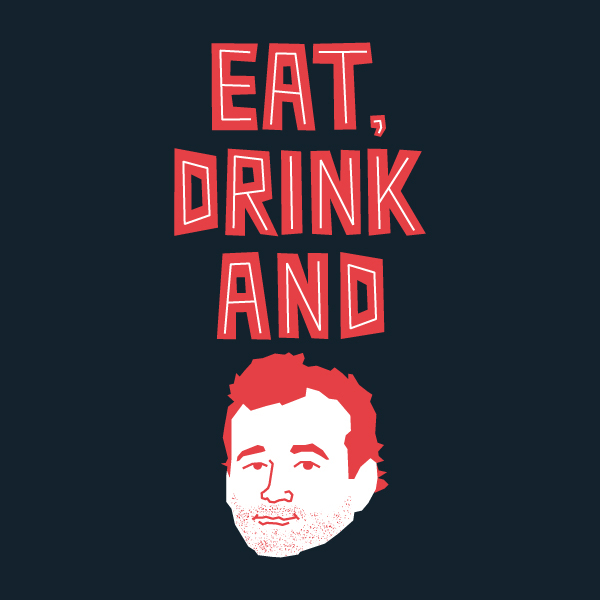 Eat, Drink and Bill Murray - by lunchboxbrain