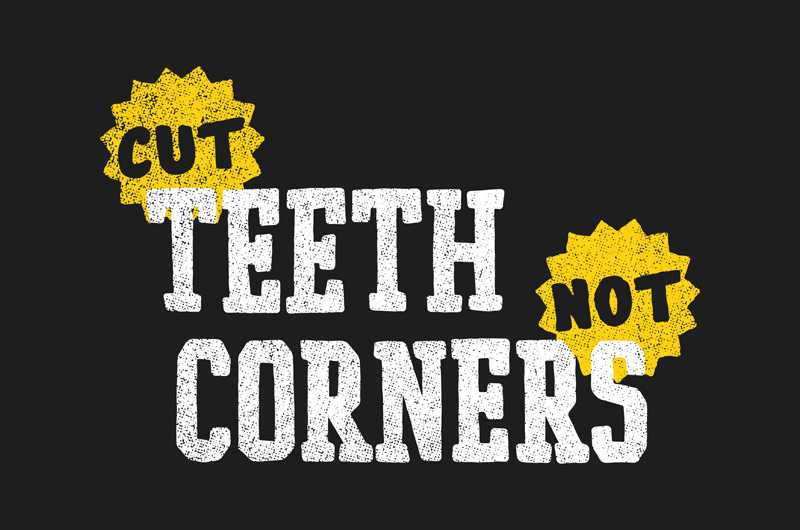 Cut Teeth, Not Corners by lunchboxbrain