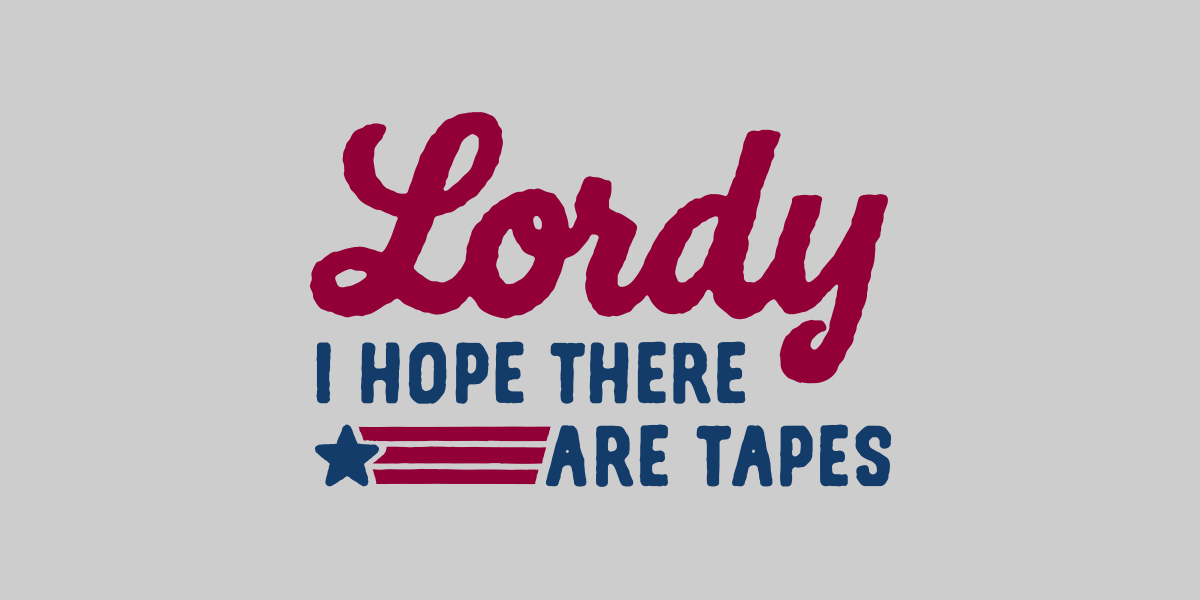 Lordy I Hope There Are Tapes - lunchboxbrain